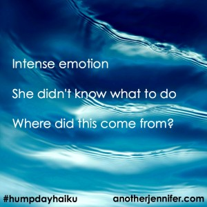 Hump Day Haiku: Intense Emotion
