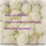 Why, cauliflower? Are you so hard to chop up without a big mess?