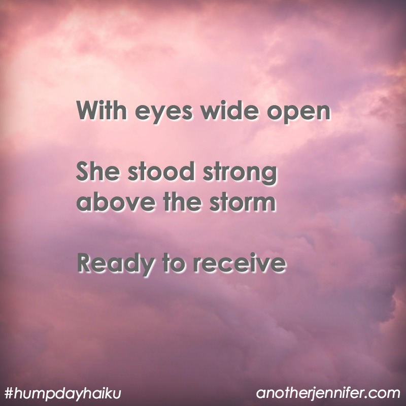 With eyes wide open she stood strong above the storm Ready to receive