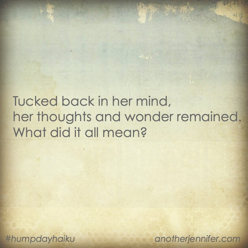 Tucked back in her mind, her thoughts and wonder remained. What did it all mean?