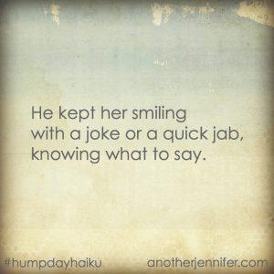 Hump Day Haiku: He Kept Her Smiling