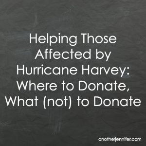 Helping Those Affected by Hurricane Harvey: Where to Donate, What (not) to Donate